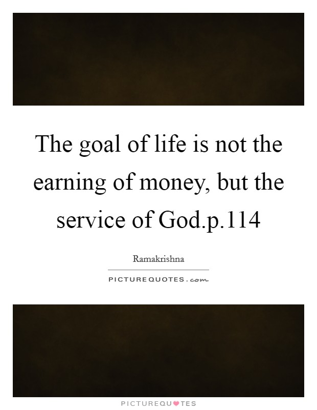 The goal of life is not the earning of money, but the service of God.p.114 Picture Quote #1