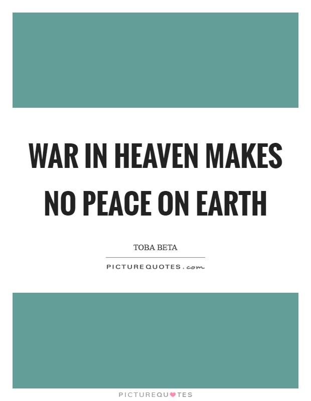 War in heaven makes no peace on earth Picture Quote #1