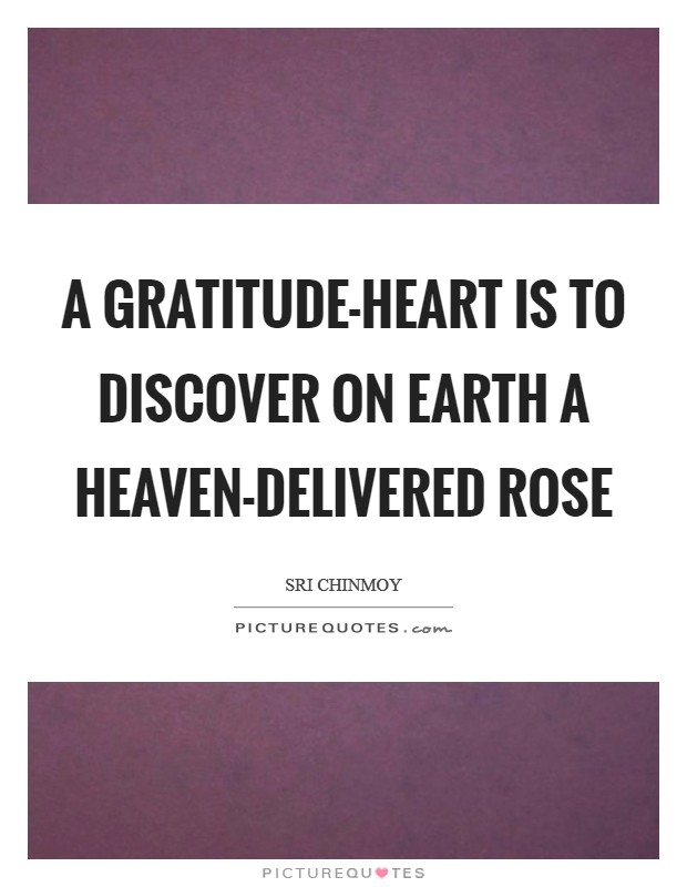 A gratitude-heart Is to discover on earth A Heaven-delivered rose Picture Quote #1