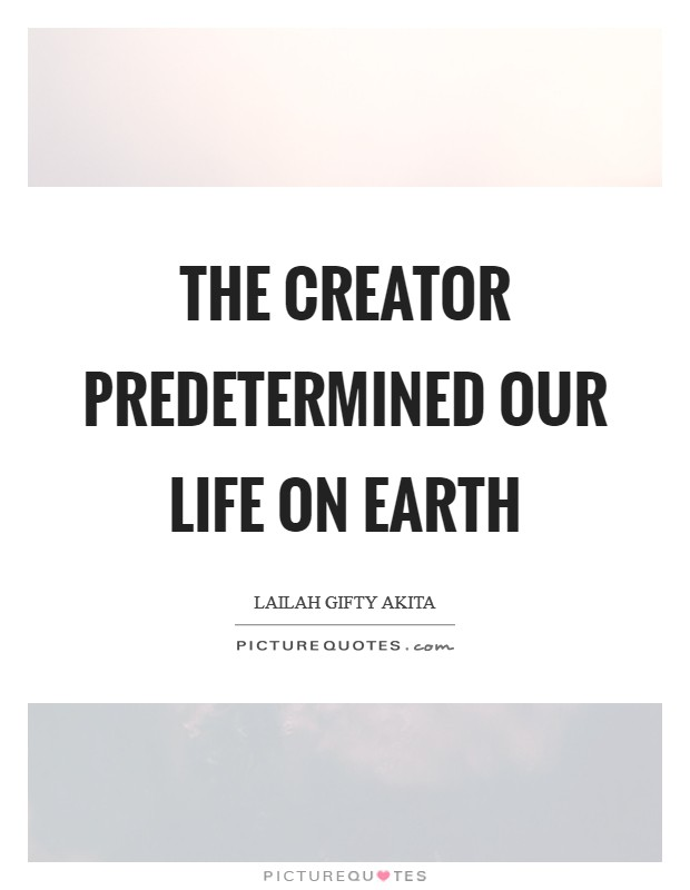 The Creator predetermined our life on earth Picture Quote #1