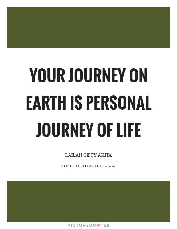Your journey on earth is personal journey of life Picture Quote #1