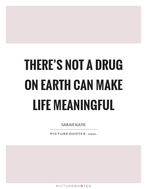 There's not a drug on earth can make life meaningful Picture Quote #1