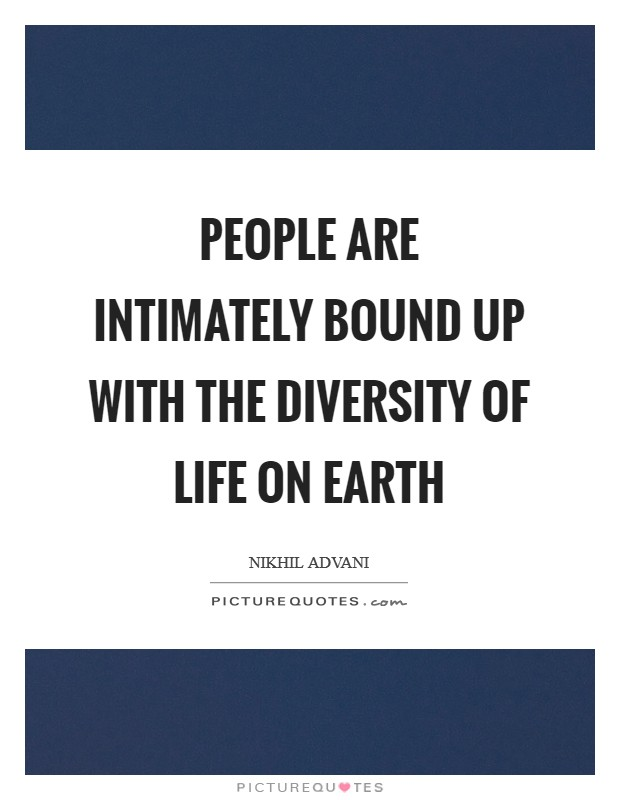 People are intimately bound up with the diversity of life on Earth Picture Quote #1