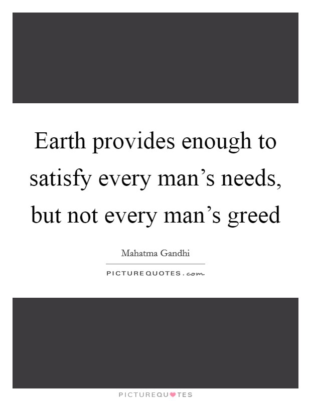 Earth provides enough to satisfy every man's needs, but not every man's greed Picture Quote #1