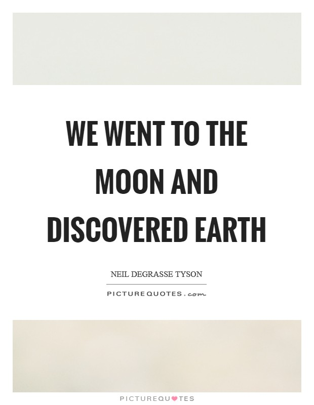 We went to the moon and discovered earth Picture Quote #1