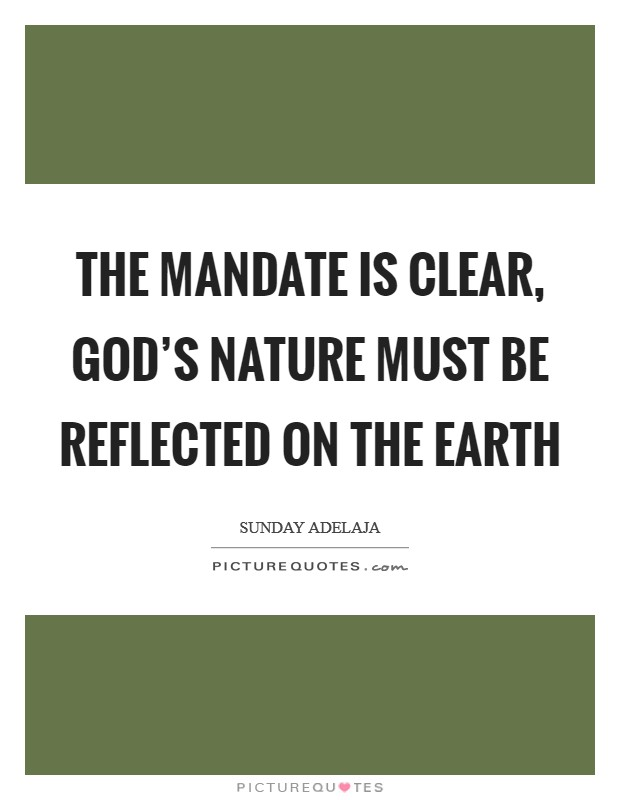The mandate is clear, God's nature must be reflected on the earth Picture Quote #1