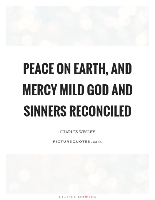 Peace on earth, and mercy mild God and sinners reconciled Picture Quote #1