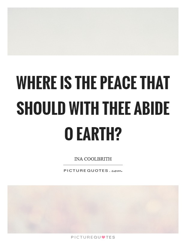 Where is the peace that should with thee abide O Earth? Picture Quote #1