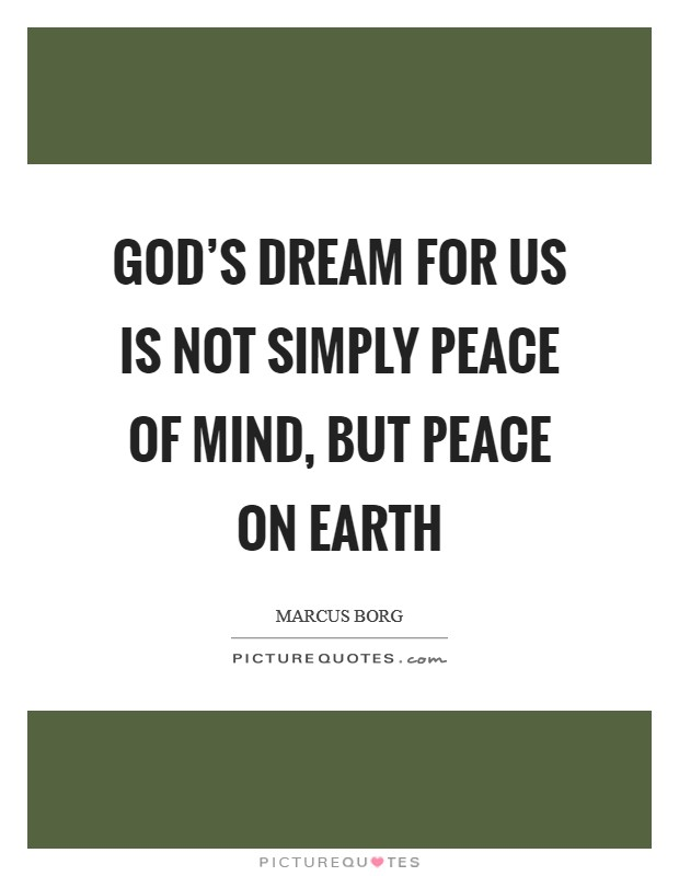God's dream for us is not simply peace of mind, but peace on earth Picture Quote #1
