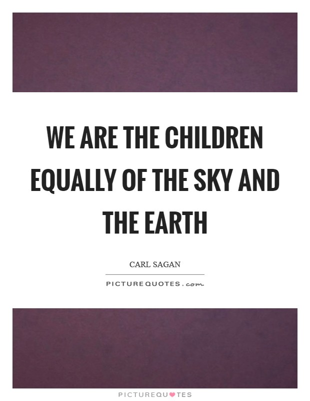 We are the children equally of the Sky and the Earth Picture Quote #1
