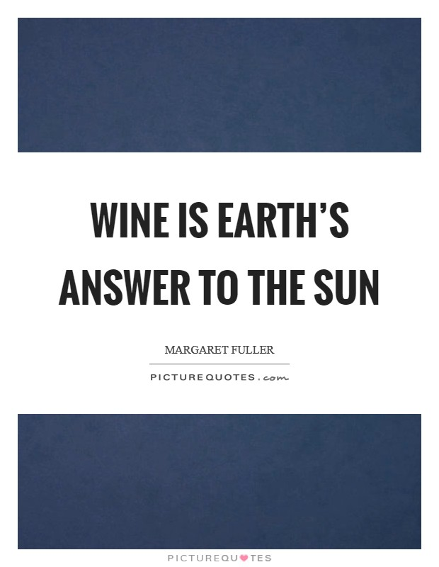 Wine is earth's answer to the sun Picture Quote #1