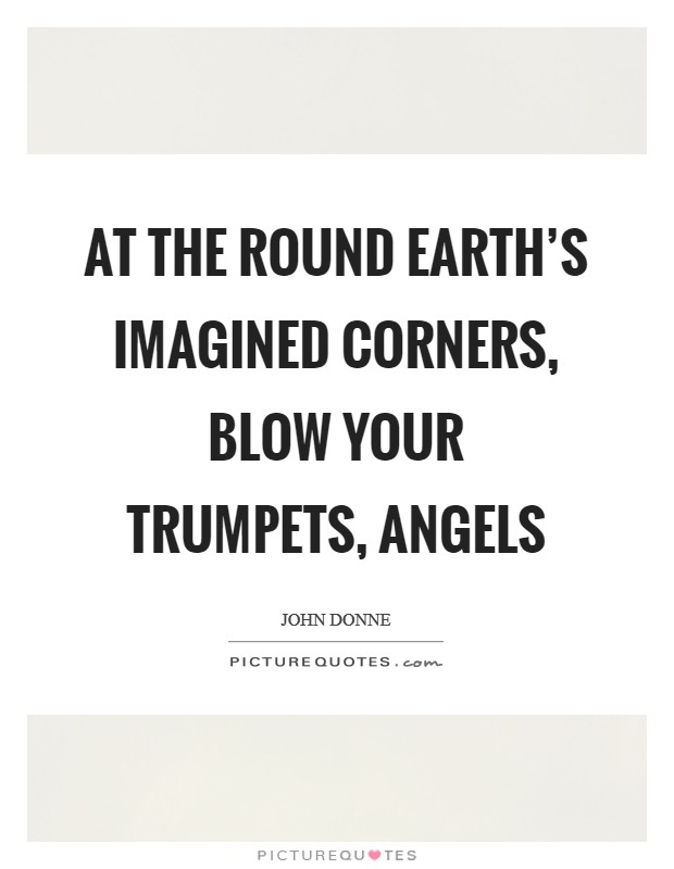 At the round earth's imagined corners, blow your trumpets, angels Picture Quote #1