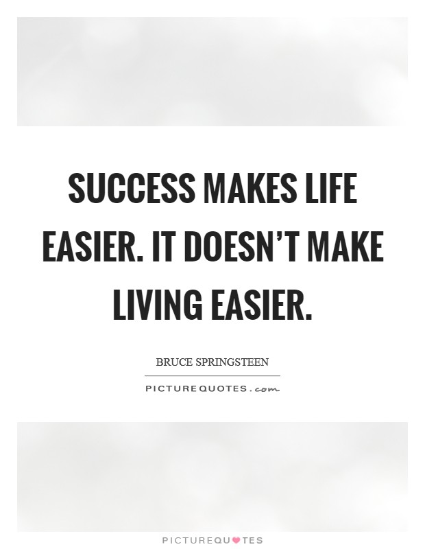 Success makes life easier. It doesn't make living easier Picture Quote #1
