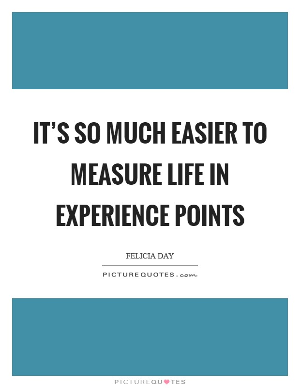 It's so much easier to measure life in experience points Picture Quote #1