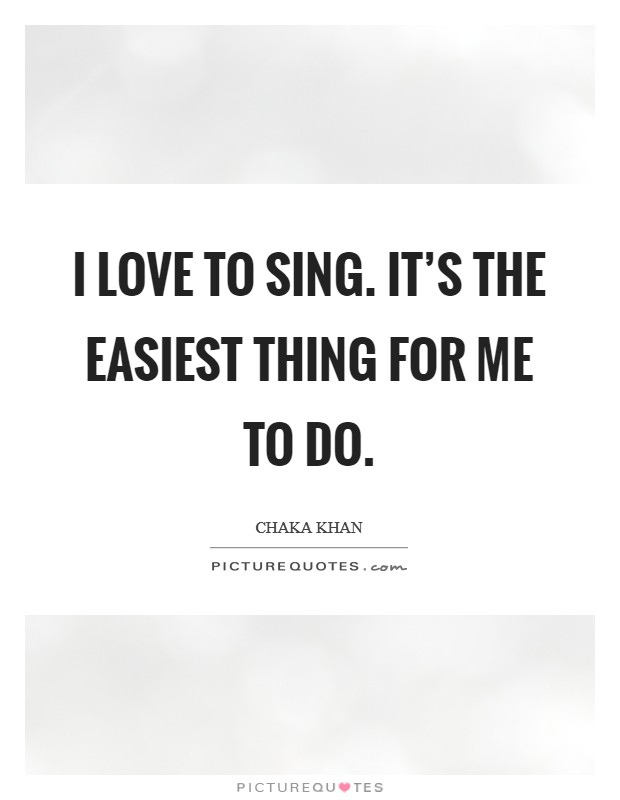 I love to sing. It's the easiest thing for me to do Picture Quote #1