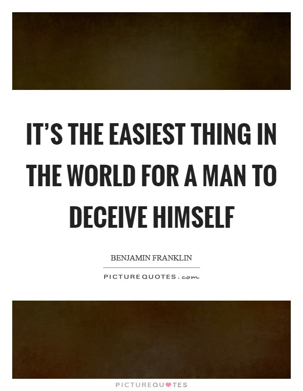 It's the easiest thing in the world for a man to deceive himself Picture Quote #1
