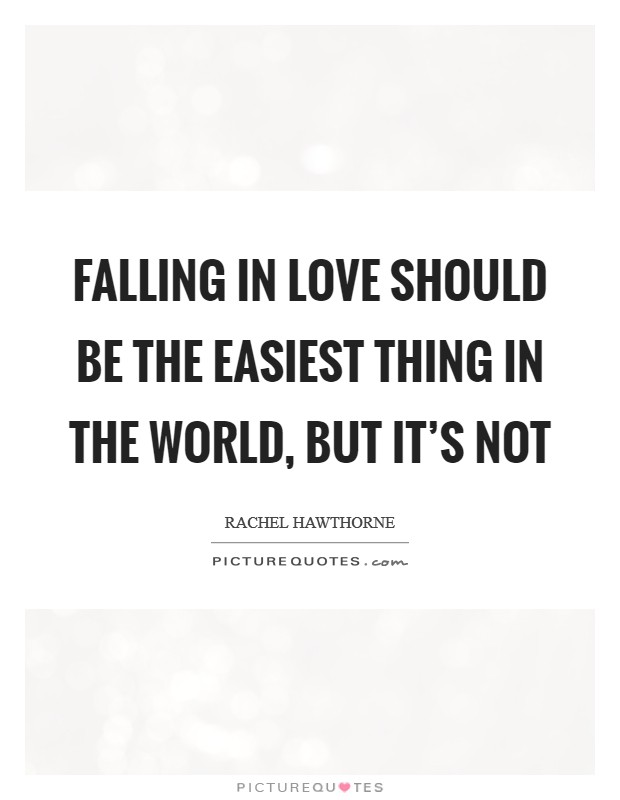 Falling in love should be the easiest thing in the world, but it's not Picture Quote #1