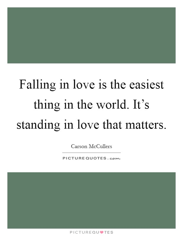 Falling in love is the easiest thing in the world. It's standing in love that matters Picture Quote #1