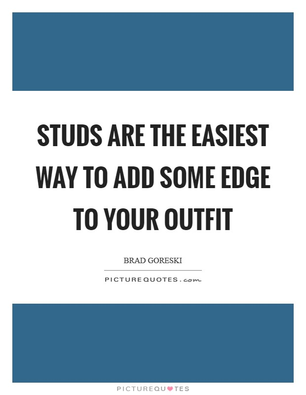 Studs are the easiest way to add some edge to your outfit Picture Quote #1