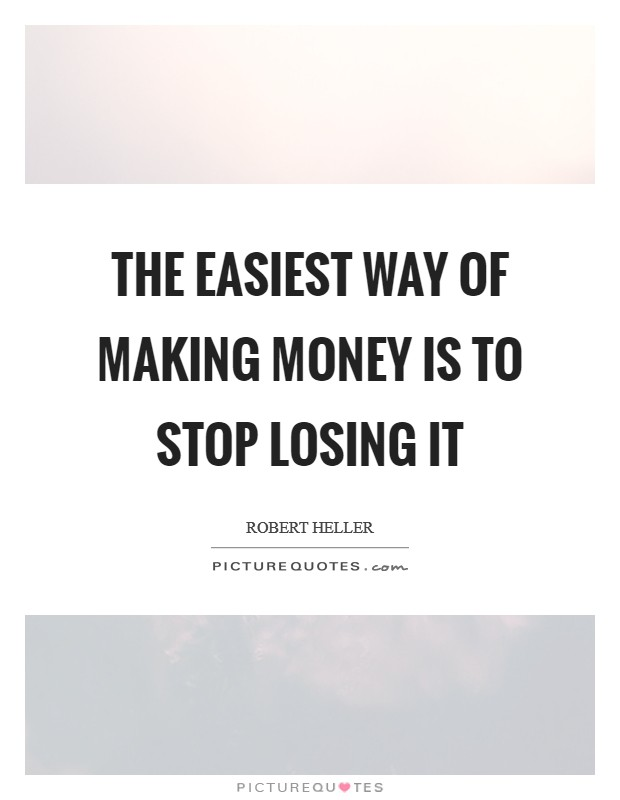 The easiest way of making money is to stop losing it Picture Quote #1