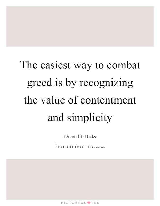 The easiest way to combat greed is by recognizing the value of contentment and simplicity Picture Quote #1