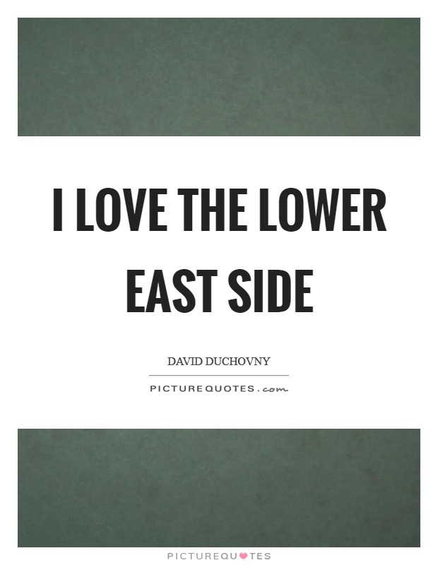 I love the Lower East Side Picture Quote #1