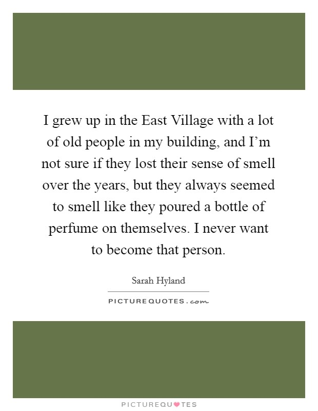I grew up in the east village with a lot of old people in for My dog s breath smells like fish
