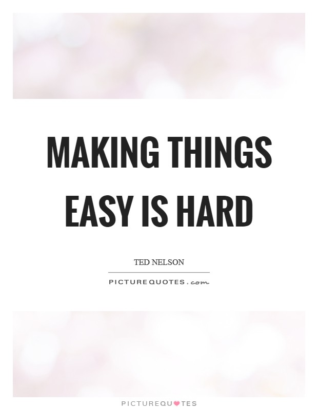 Making things easy is hard Picture Quote #1