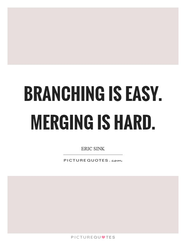 Branching is easy. Merging is hard Picture Quote #1
