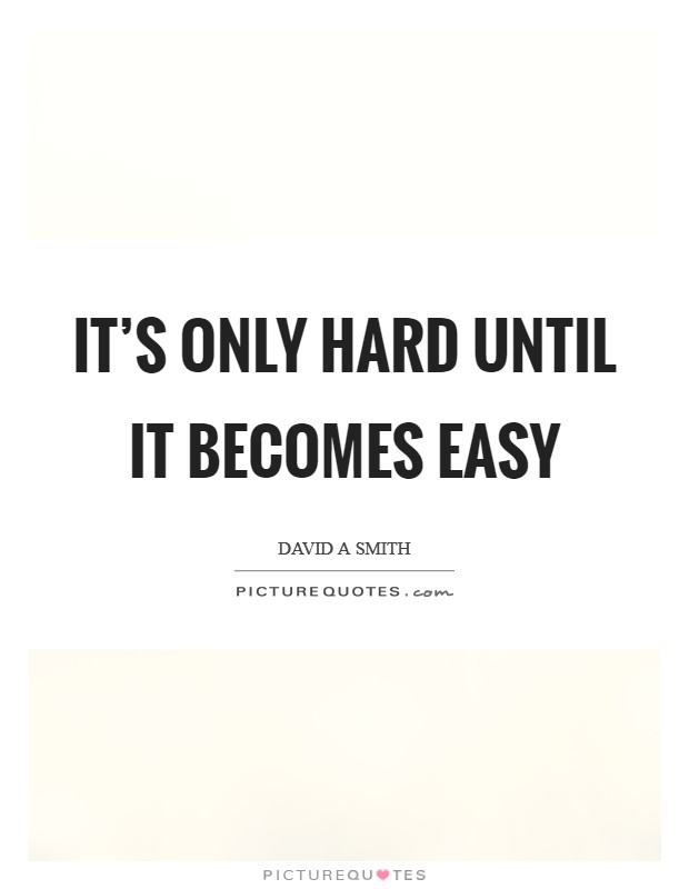 It's only hard until it becomes easy Picture Quote #1