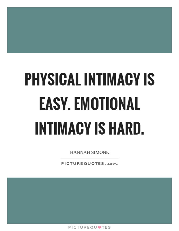 Physical intimacy is easy. Emotional intimacy is hard Picture Quote #1