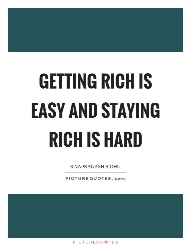 Getting rich is easy and staying rich is hard Picture Quote #1