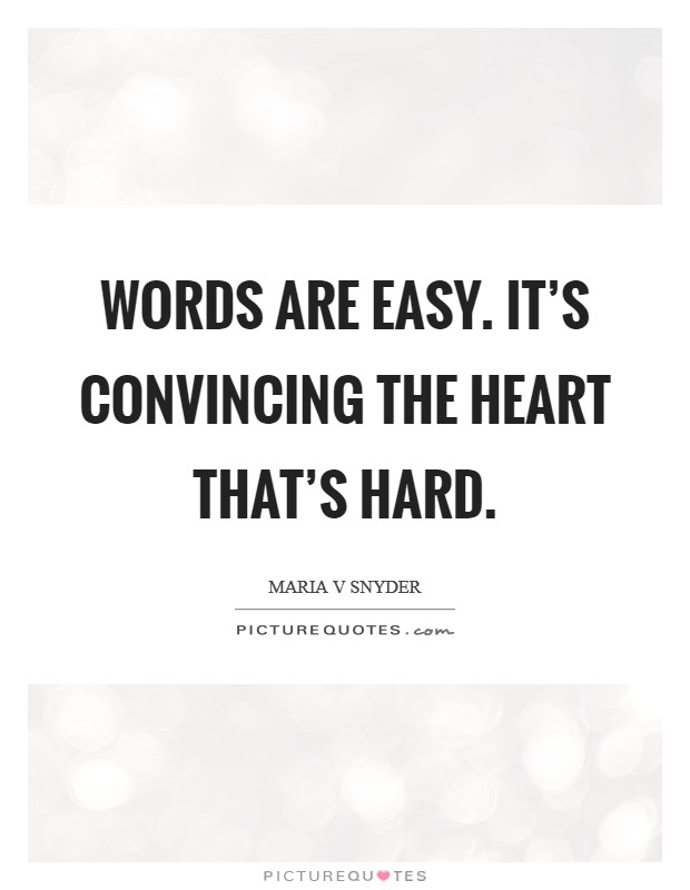 Words are easy. It's convincing the heart that's hard Picture Quote #1