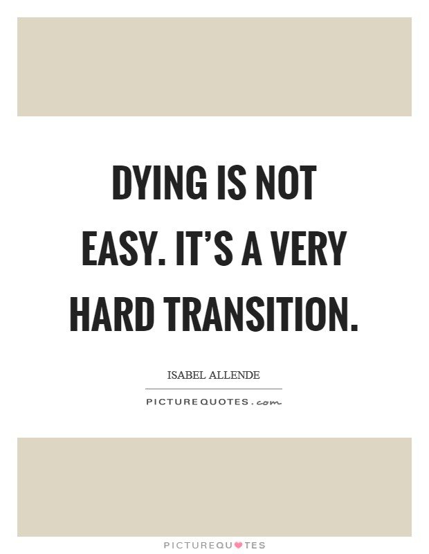 Dying is not easy. It's a very hard transition Picture Quote #1