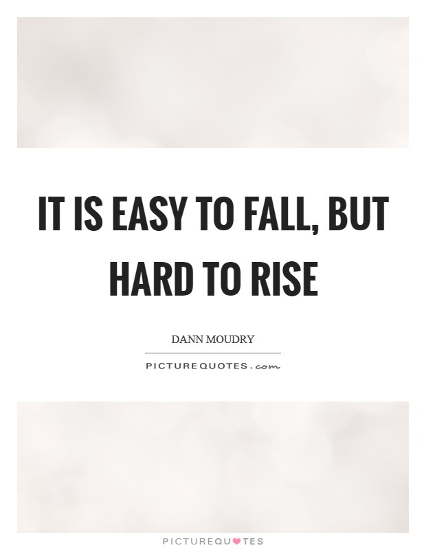It is easy to fall, but hard to rise Picture Quote #1