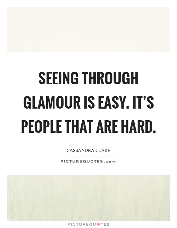 Seeing through glamour is easy. It's people that are hard Picture Quote #1