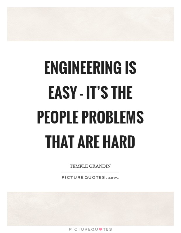 Engineering is easy - it's the people problems that are hard Picture Quote #1