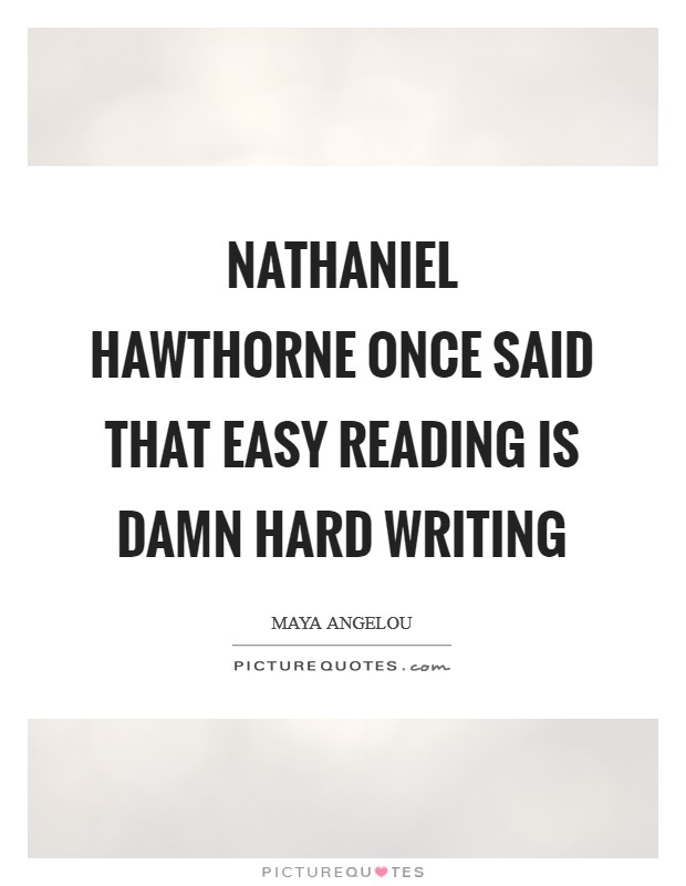 Nathaniel Hawthorne once said that easy reading is damn hard writing Picture Quote #1