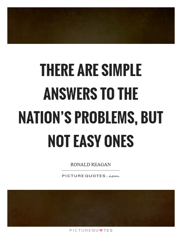 There are simple answers to the nation's problems, but not easy ones Picture Quote #1