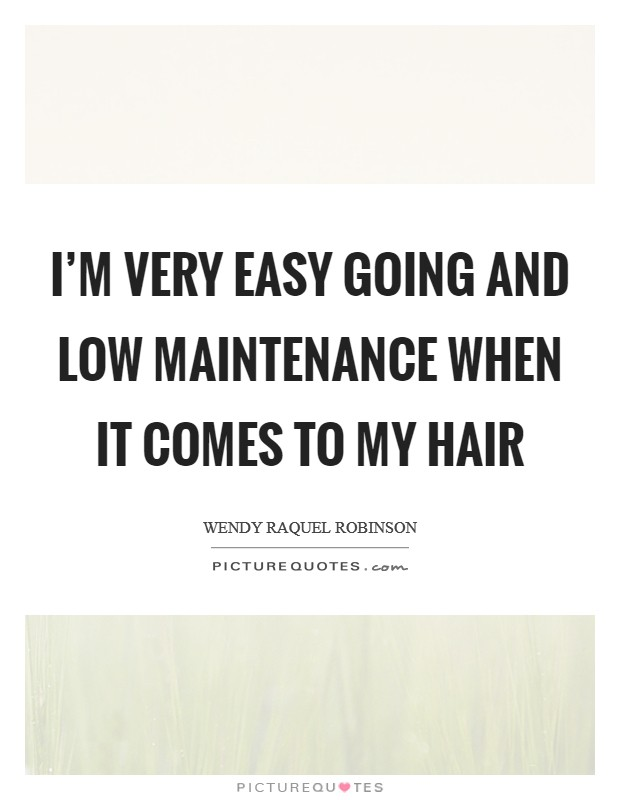 I'm very easy going and low maintenance when it comes to my hair Picture Quote #1