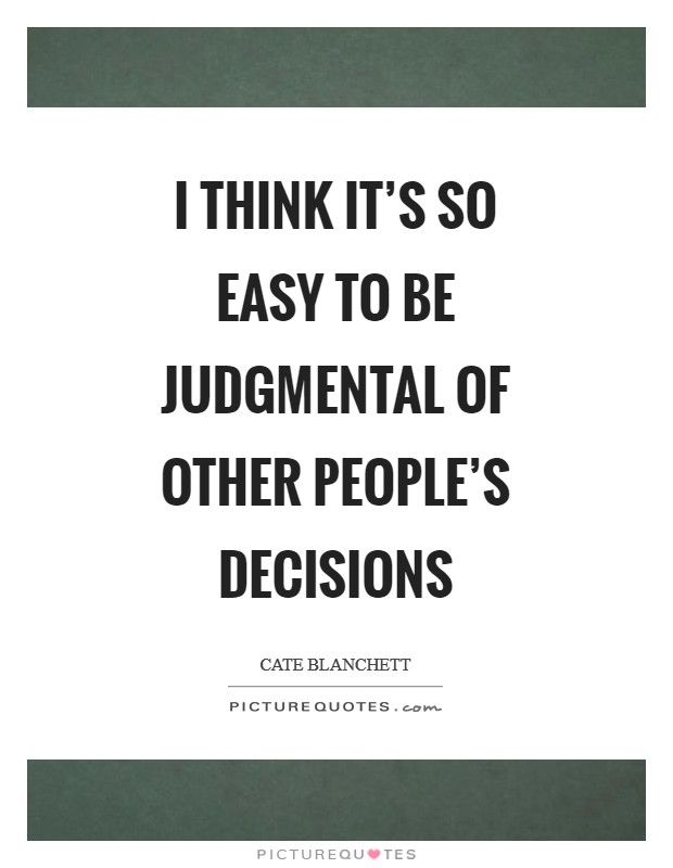 I think it's so easy to be judgmental of other people's decisions Picture Quote #1
