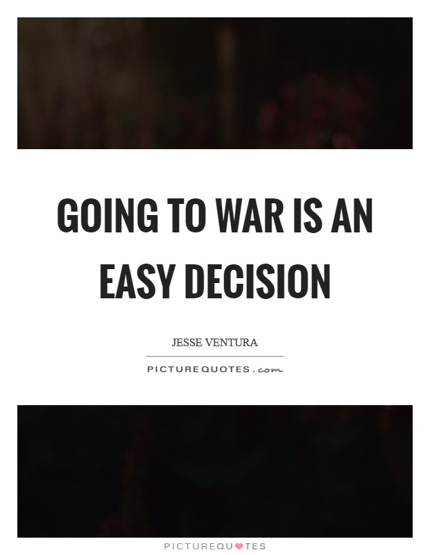 Going to war is an easy decision Picture Quote #1