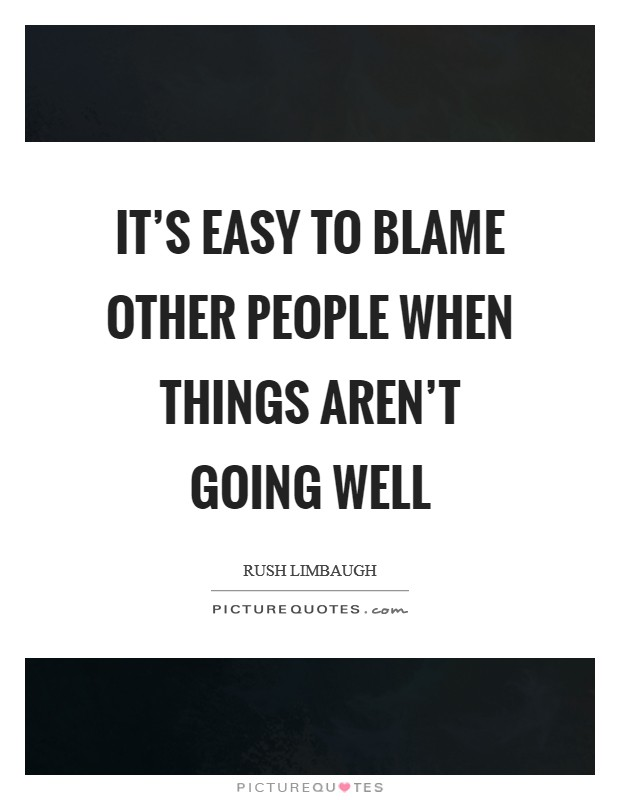 It's easy to blame other people when things aren't going well Picture Quote #1