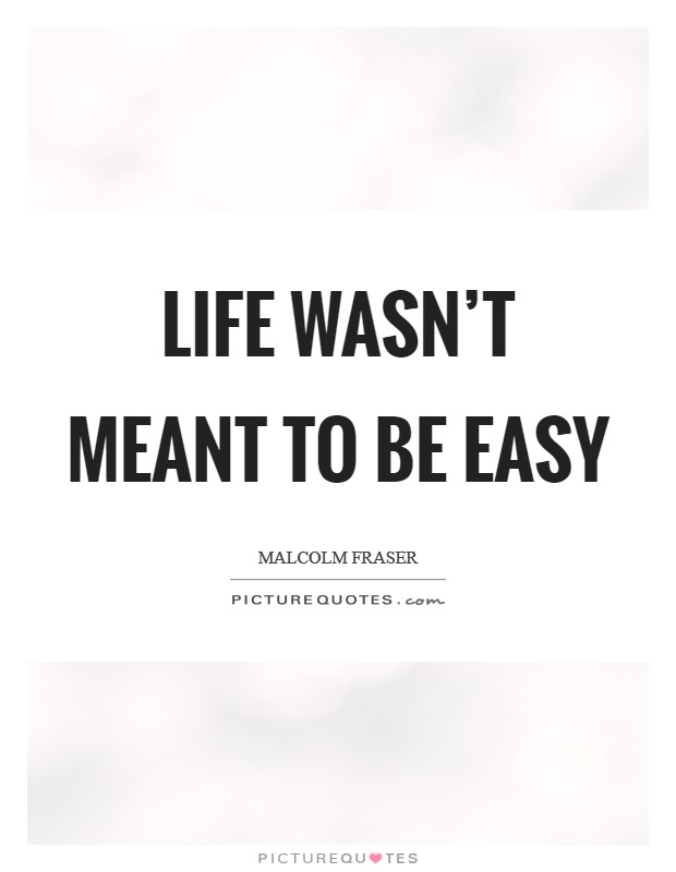 Life wasn't meant to be easy Picture Quote #1