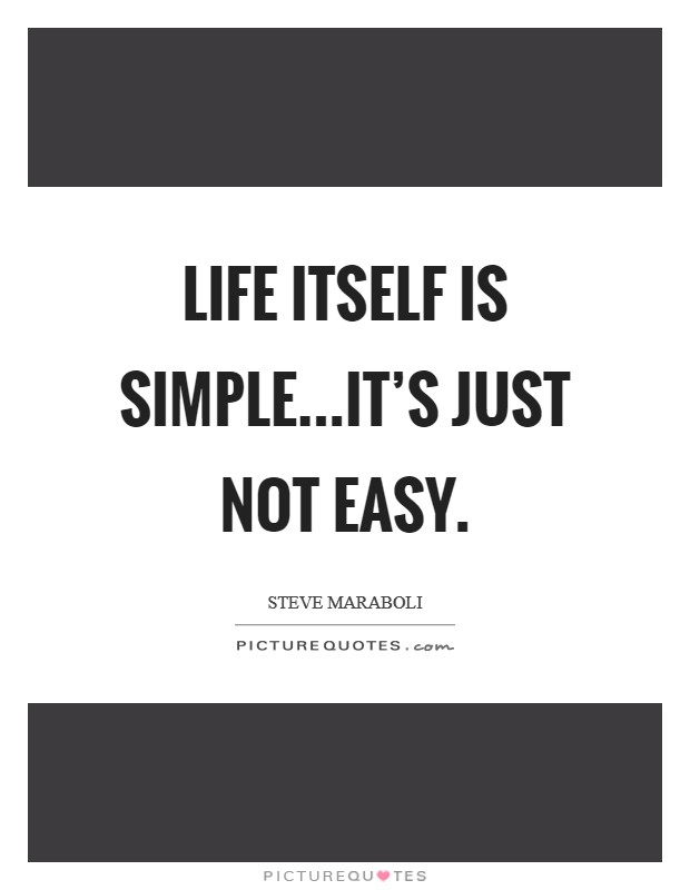Life itself is simple...it's just not easy Picture Quote #1