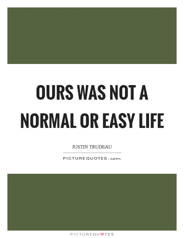 Ours was not a normal or easy life Picture Quote #1