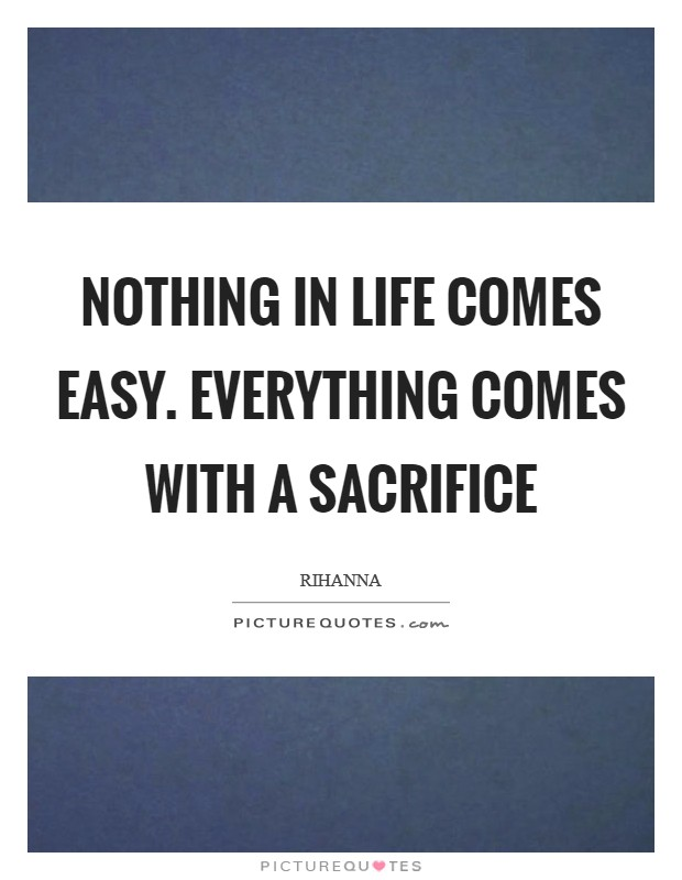 Life Sacrifice Quotes Captivating Nothing In Life Comes Easyeverything Comes With A Sacrifice