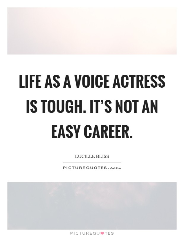 Life as a voice actress is tough. It's not an easy career Picture Quote #1