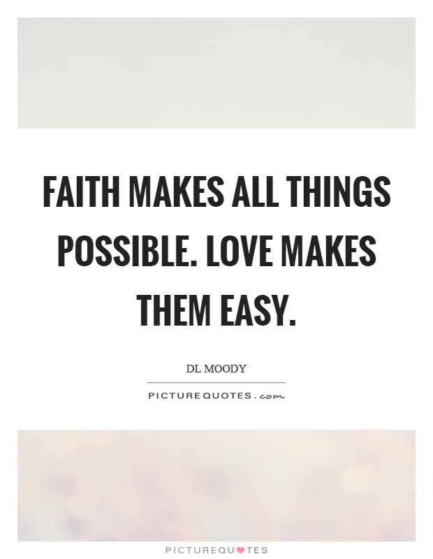 Faith makes all things possible. Love makes them easy Picture Quote #1