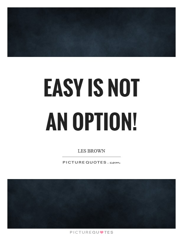 Easy is not an option! Picture Quote #1